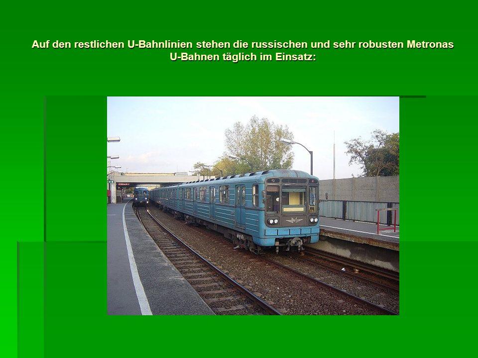 Auf den restlichen U-Bahnlinien stehen die russischen und sehr robusten Metronas U-Bahnen täglich im Einsatz: