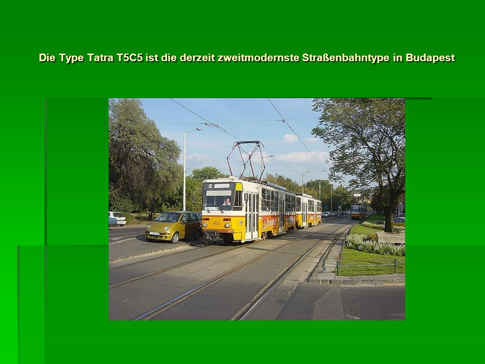 Die Type Tatra T5C5 ist die derzeit zweitmodernste Straßenbahntype in Budapest