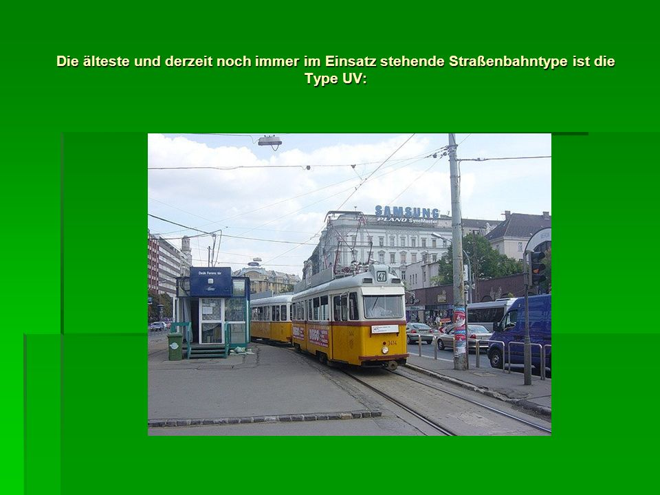 Die älteste und derzeit noch immer im Einsatz stehende Straßenbahntype ist die Type UV: