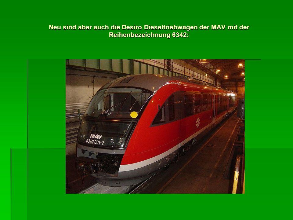 Neu sind aber auch die Desiro Dieseltriebwagen der MAV mit der Reihenbezeichnung 6342: