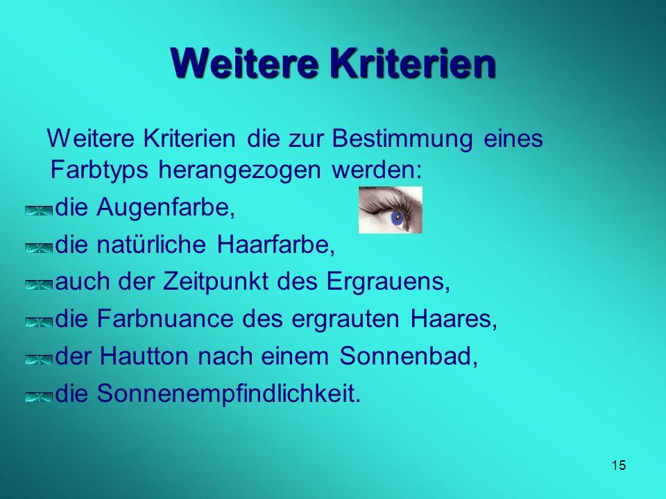 Weitere Kriterien Weitere Kriterien die zur Bestimmung eines Farbtyps herangezogen werden: die Augenfarbe,