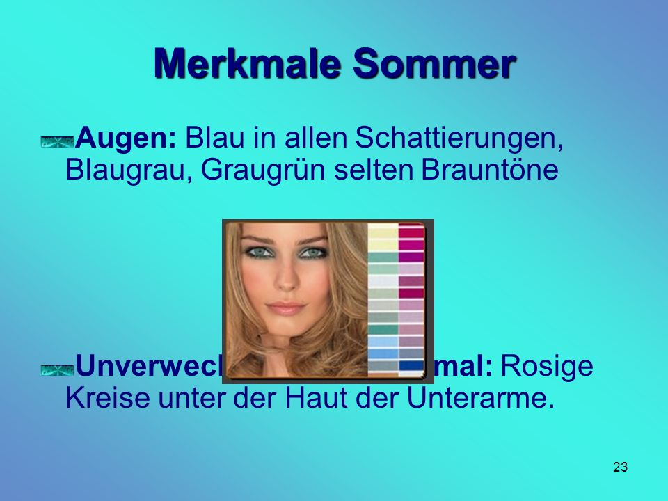 Merkmale SommerAugen: Blau in allen Schattierungen, Blaugrau, Graugrün selten Brauntöne.