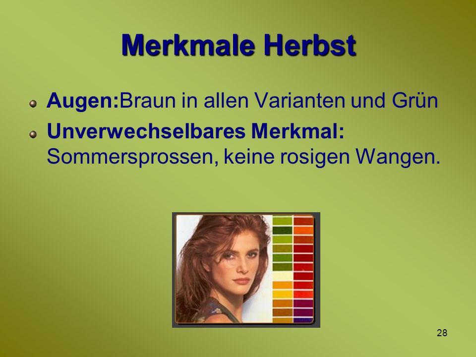 Merkmale Herbst Augen:Braun in allen Varianten und Grün