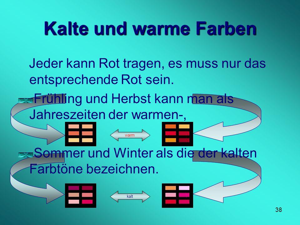 Kalte und warme FarbenJeder kann Rot tragen, es muss nur das entsprechende Rot sein. Frühling und Herbst kann man als Jahreszeiten der warmen-,