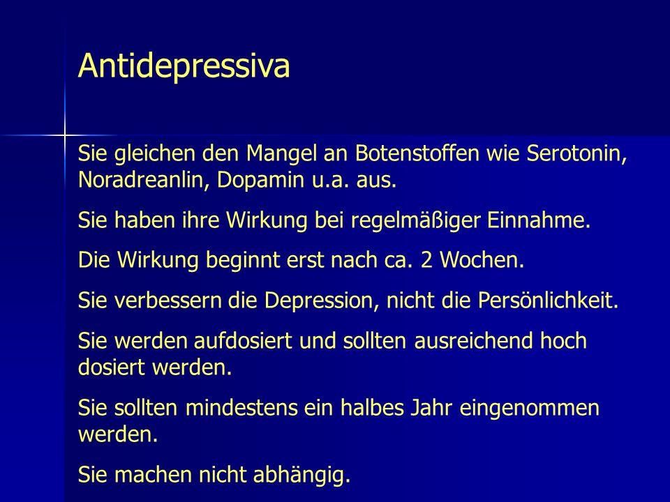 Antidepressiva Sie gleichen den Mangel an Botenstoffen wie Serotonin, Noradreanlin, Dopamin u.a. aus.