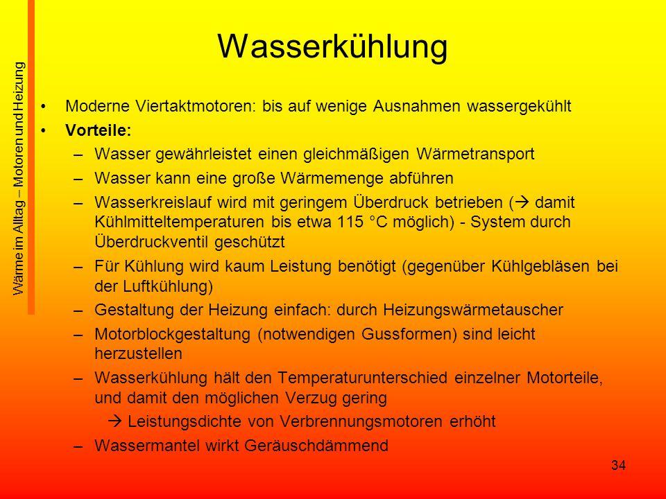 Wasserkühlung Moderne Viertaktmotoren: bis auf wenige Ausnahmen wassergekühlt. Vorteile: Wasser gewährleistet einen gleichmäßigen Wärmetransport.