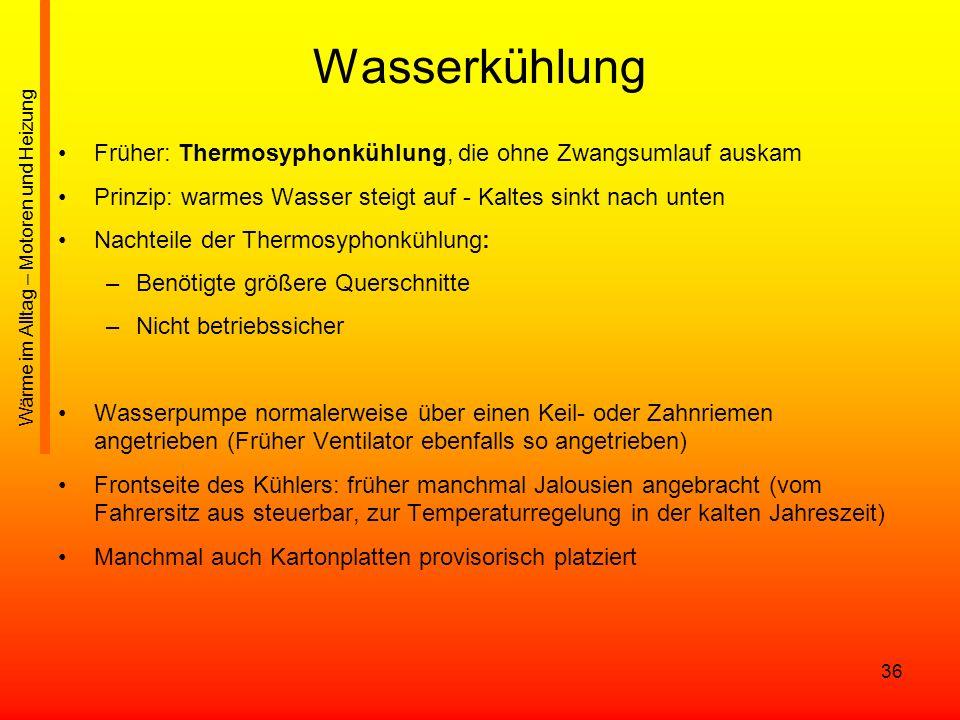 Wasserkühlung Früher: Thermosyphonkühlung, die ohne Zwangsumlauf auskam. Prinzip: warmes Wasser steigt auf - Kaltes sinkt nach unten.