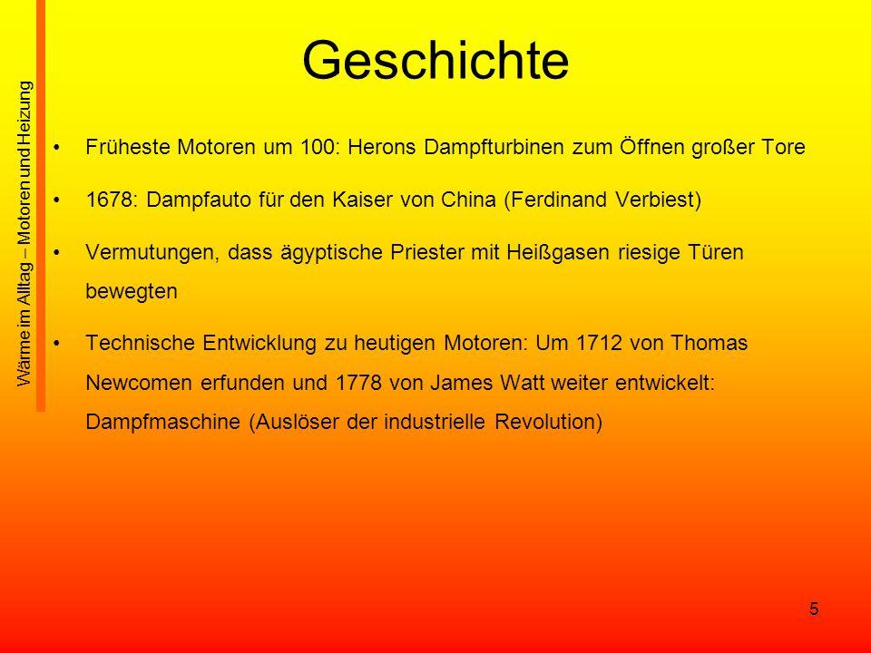 Geschichte Früheste Motoren um 100: Herons Dampfturbinen zum Öffnen großer Tore. 1678: Dampfauto für den Kaiser von China (Ferdinand Verbiest)