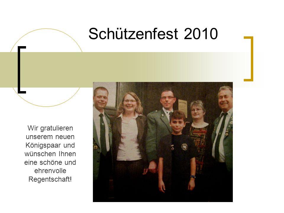 Schützenfest 2010 Wir gratulieren unserem neuen Königspaar und wünschen Ihnen eine schöne und ehrenvolle Regentschaft!