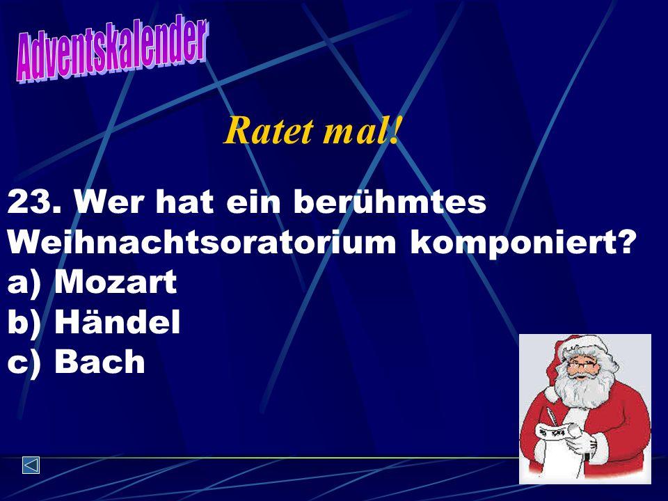 Adventskalender Ratet mal. 23. Wer hat ein berühmtes Weihnachtsoratorium komponiert.