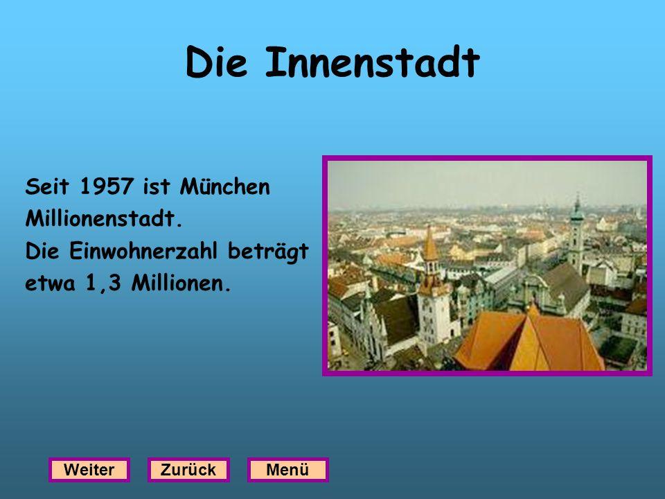 Die Innenstadt Seit 1957 ist München Millionenstadt.