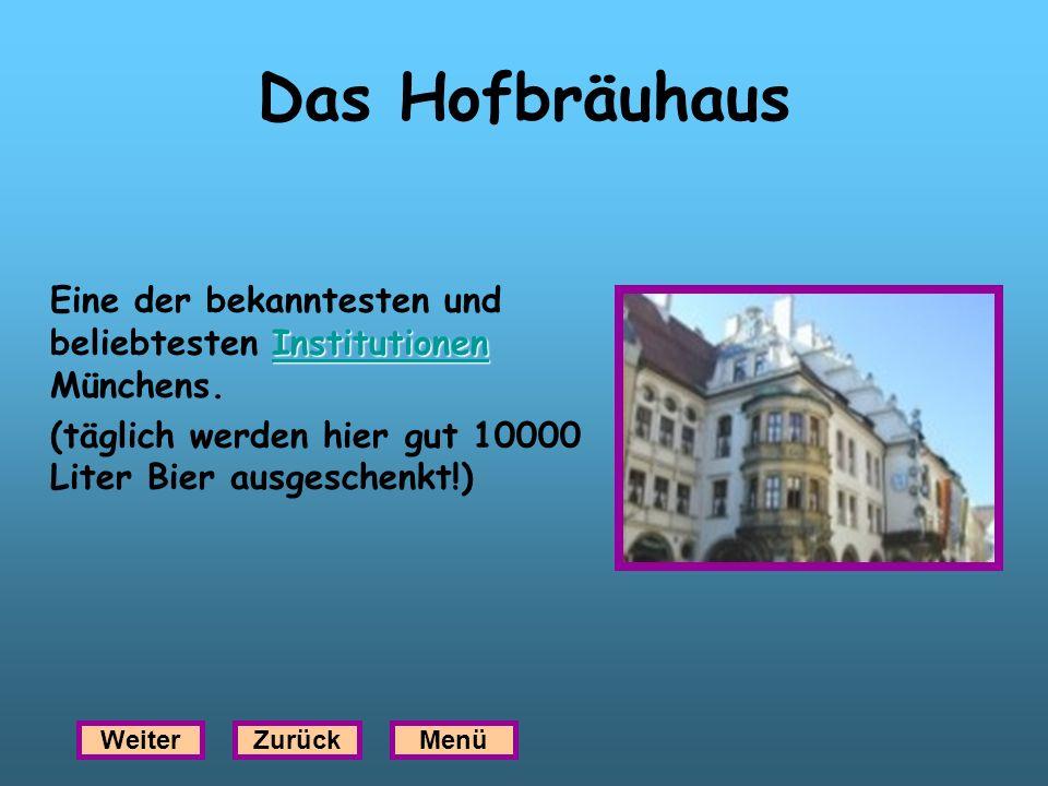 Das Hofbräuhaus Eine der bekanntesten und beliebtesten Institutionen Münchens. (täglich werden hier gut 10000 Liter Bier ausgeschenkt!)