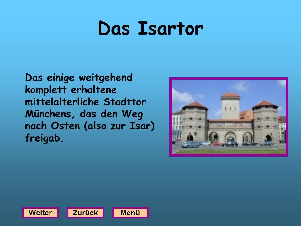 Das Isartor Das einige weitgehend komplett erhaltene mittelalterliche Stadttor Münchens, das den Weg nach Osten (also zur Isar) freigab.