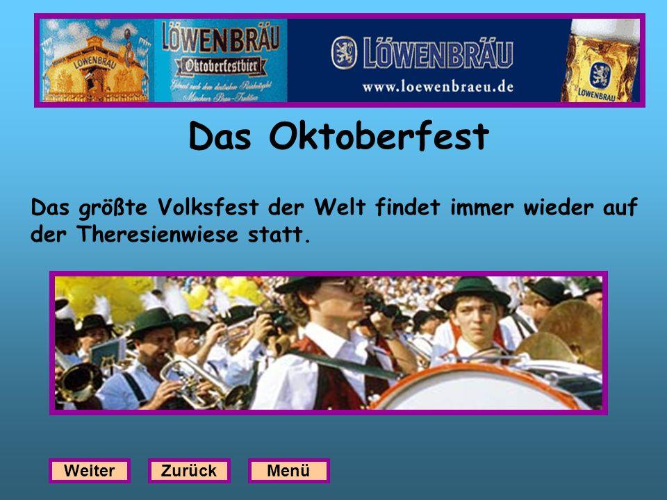 Das Oktoberfest Das größte Volksfest der Welt findet immer wieder auf
