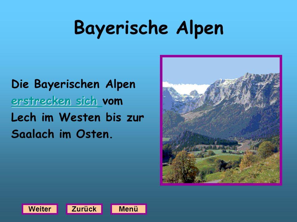 Bayerische Alpen Die Bayerischen Alpen erstrecken sich vom