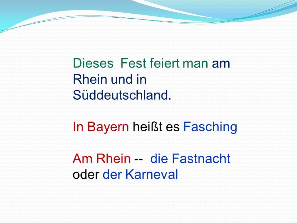 Dieses Fest feiert man am Rhein und in Süddeutschland.