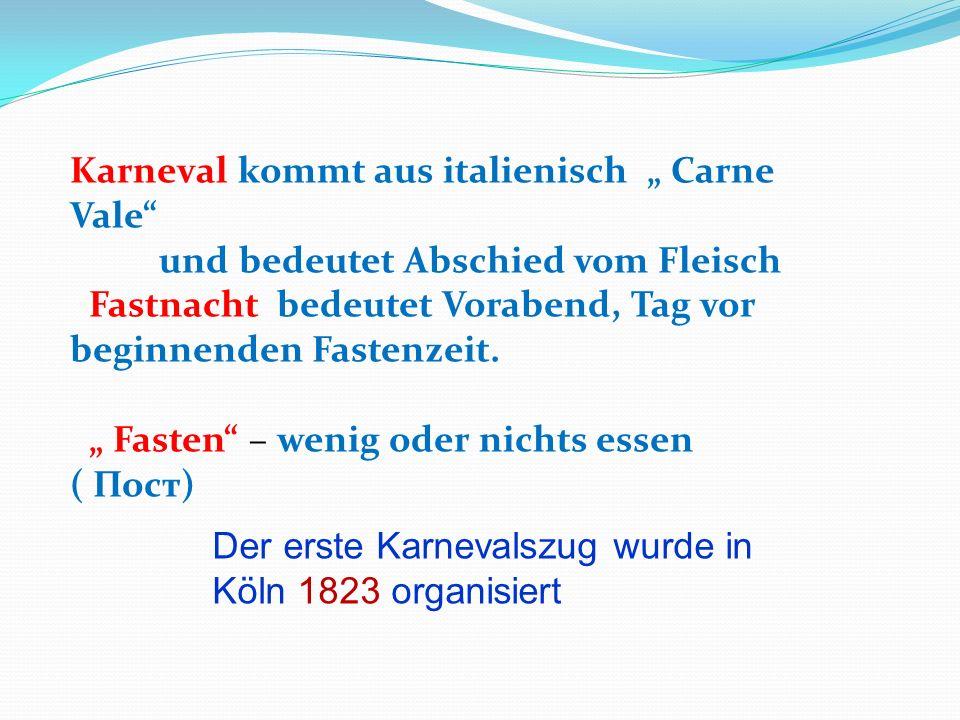 "Karneval kommt aus italienisch "" Carne Vale"