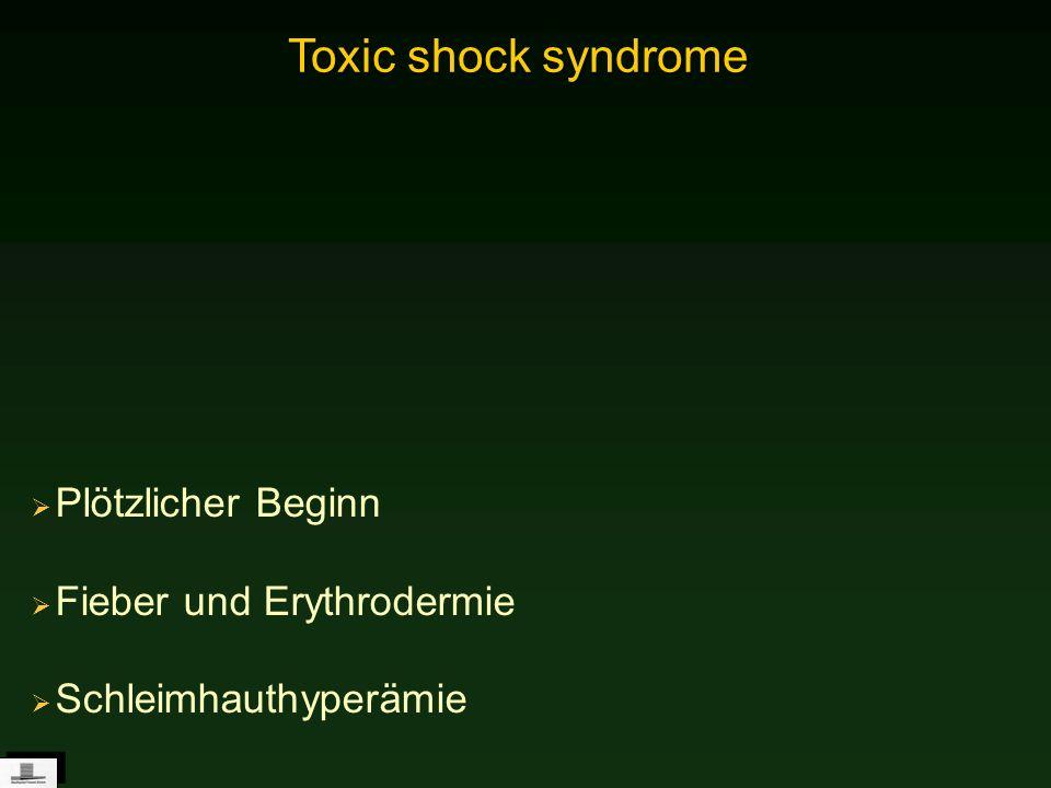 Toxic shock syndrome Plötzlicher Beginn Fieber und Erythrodermie
