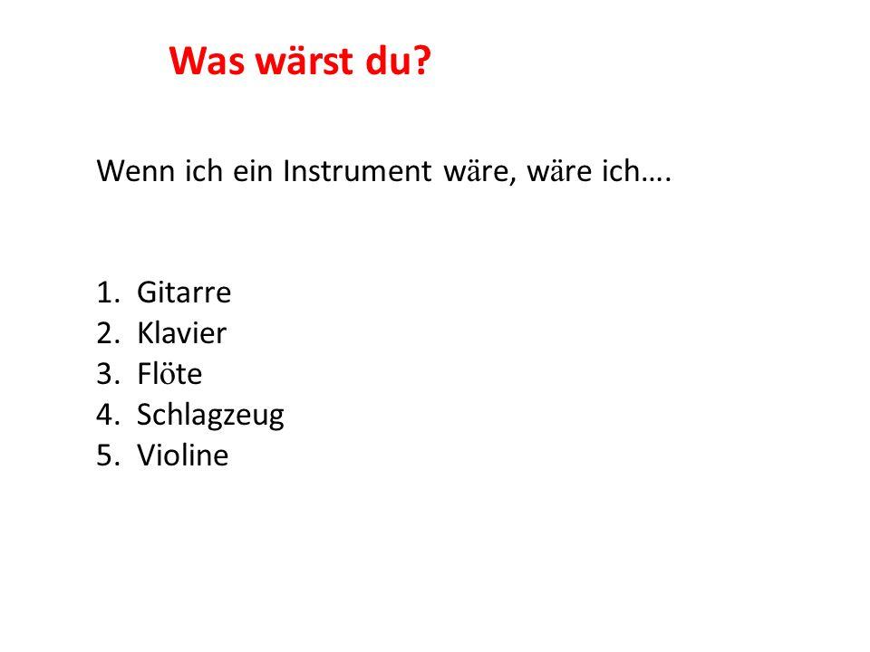 Was wärst du Wenn ich ein Instrument wäre, wäre ich…. 1. Gitarre