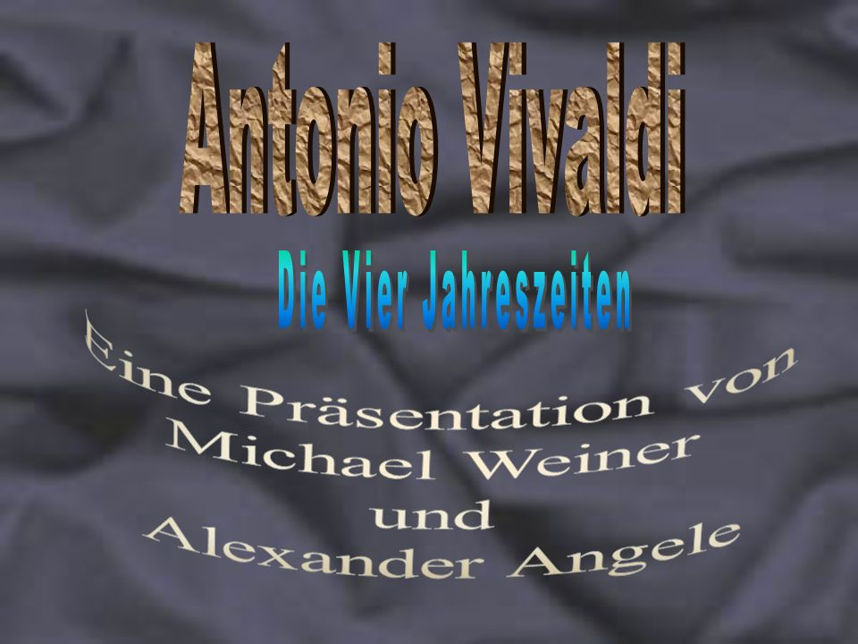 Antonio Vivaldi Die Vier Jahreszeiten Eine Präsentation von Michael Weiner und Alexander Angele