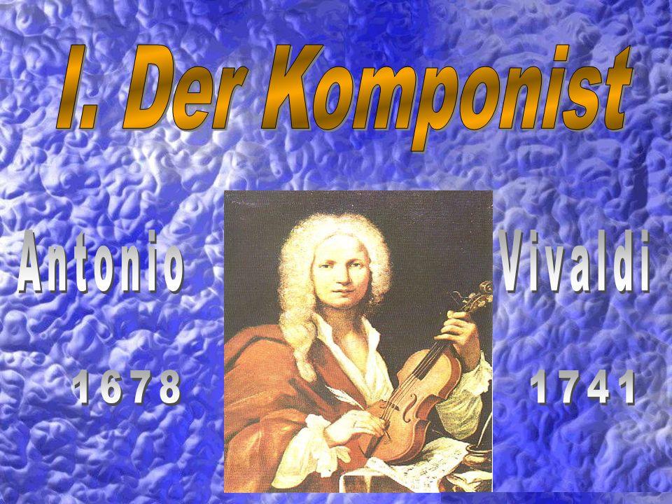 I. Der Komponist Antonio Vivaldi 1678 1741