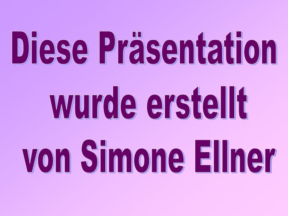 Diese Präsentation wurde erstellt von Simone Ellner
