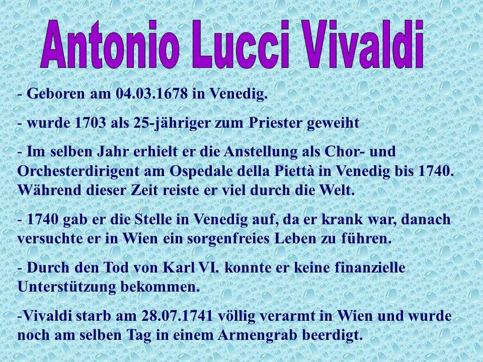 Antonio Lucci Vivaldi Geboren am 04.03.1678 in Venedig.