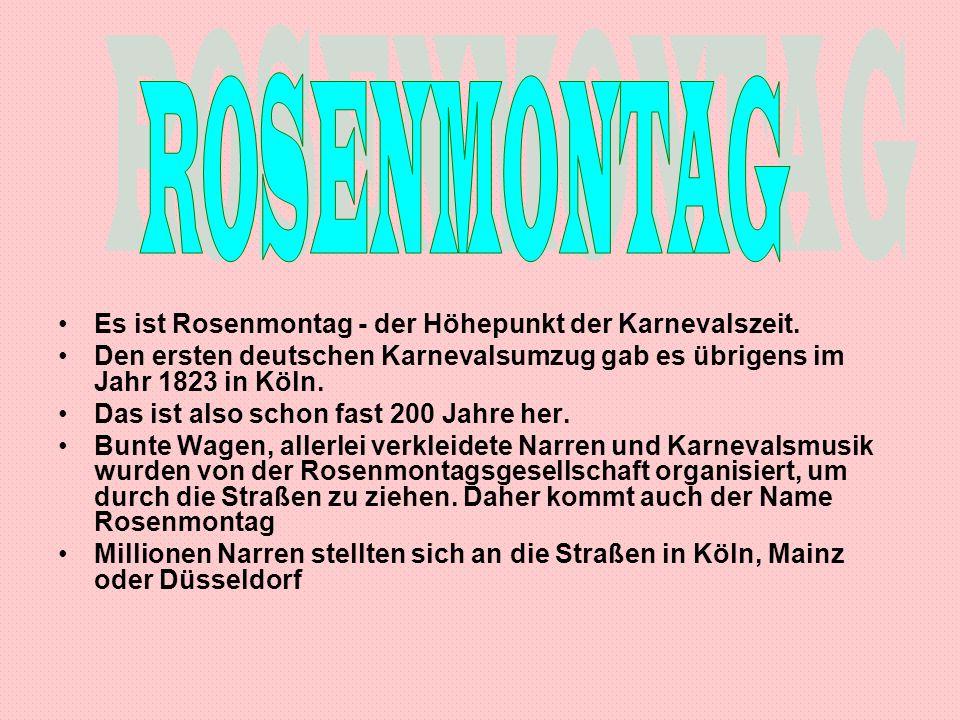 ROSENMONTAG Es ist Rosenmontag - der Höhepunkt der Karnevalszeit.