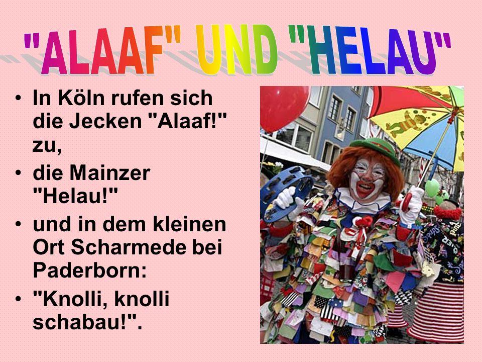 ALAAF UND HELAU In Köln rufen sich die Jecken Alaaf! zu,