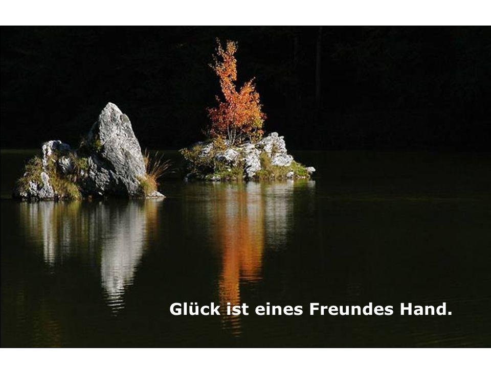 Glück ist eines Freundes Hand.