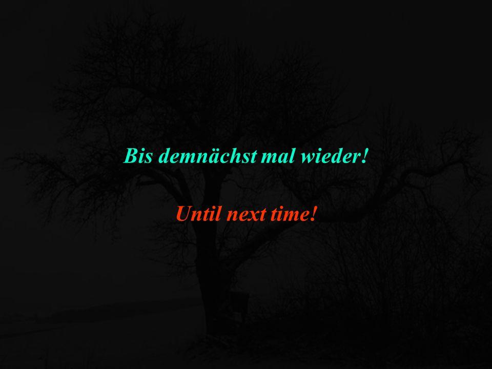 Bis demnächst mal wieder! Until next time!