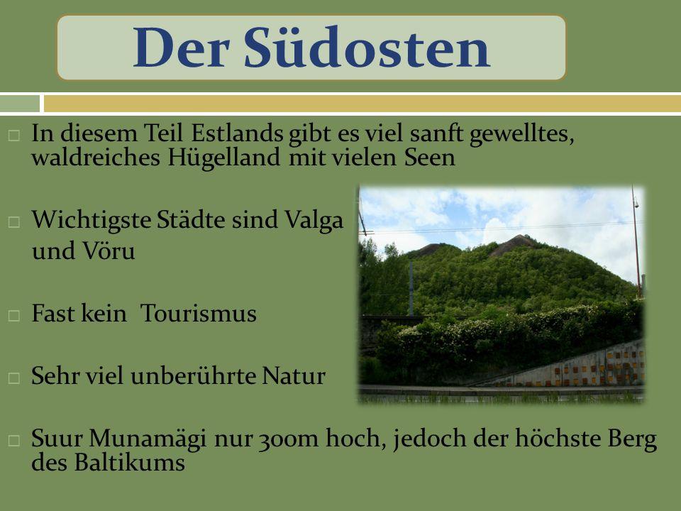 Der Südosten In diesem Teil Estlands gibt es viel sanft gewelltes, waldreiches Hügelland mit vielen Seen.