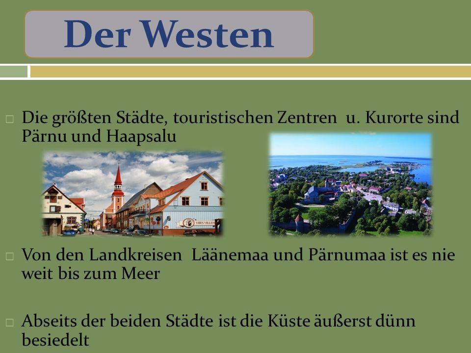 Der Westen Die größten Städte, touristischen Zentren u. Kurorte sind Pärnu und Haapsalu.