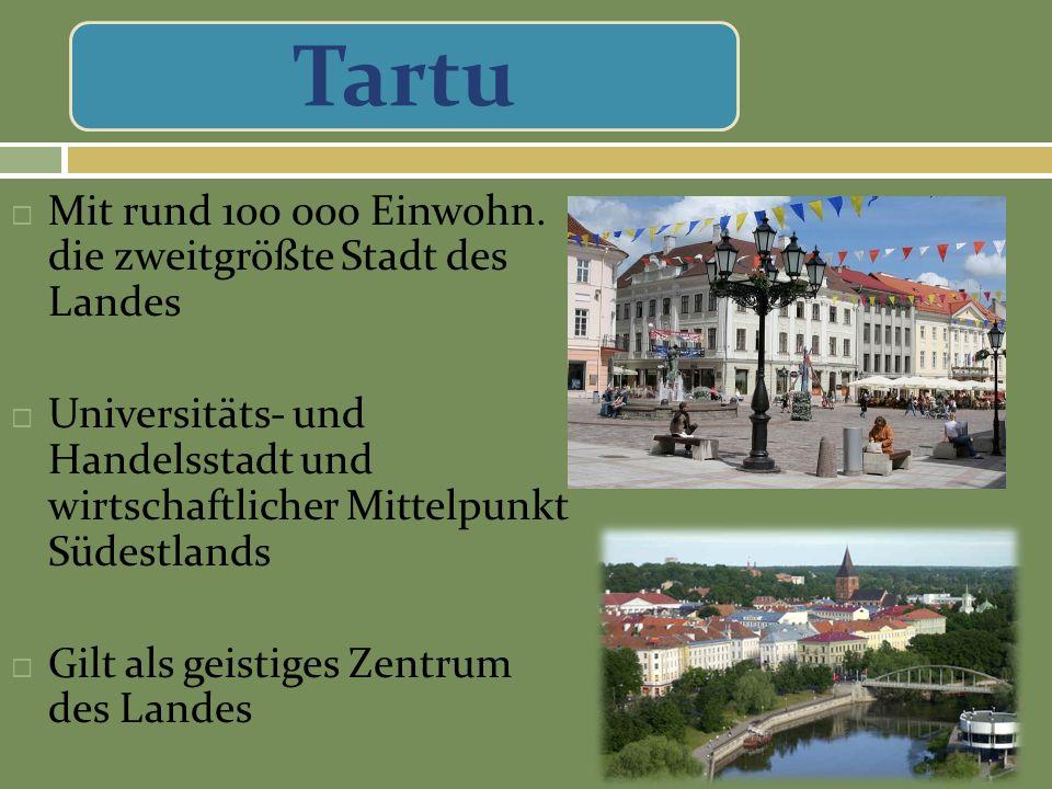 Tartu Mit rund 100 000 Einwohn. die zweitgrößte Stadt des Landes