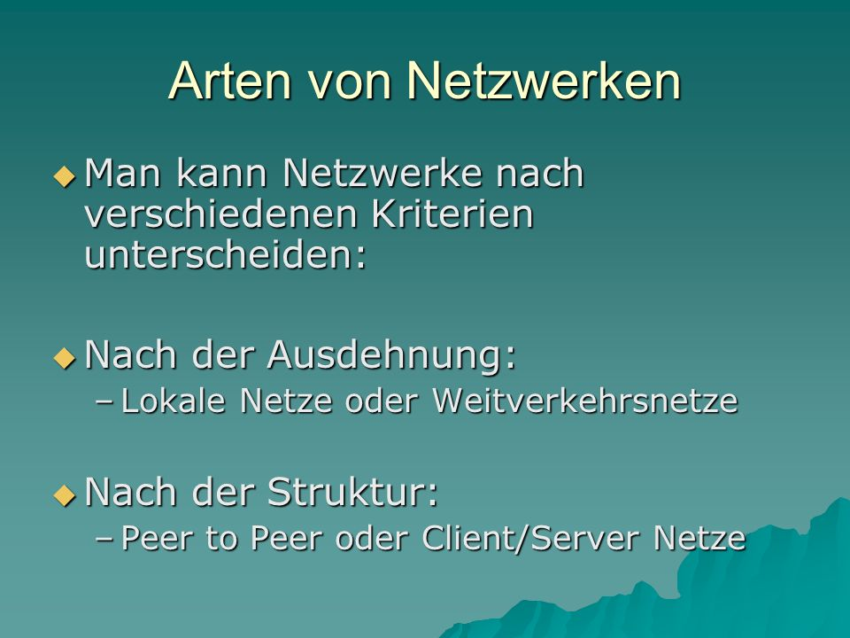Arten von Netzwerken Man kann Netzwerke nach verschiedenen Kriterien unterscheiden: Nach der Ausdehnung: