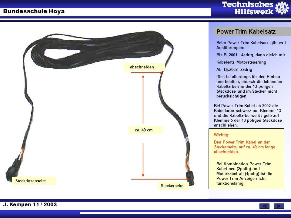 Power Trim Kabelsatz Beim Power Trim Kabelsatz gibt es 2 Ausführungen: