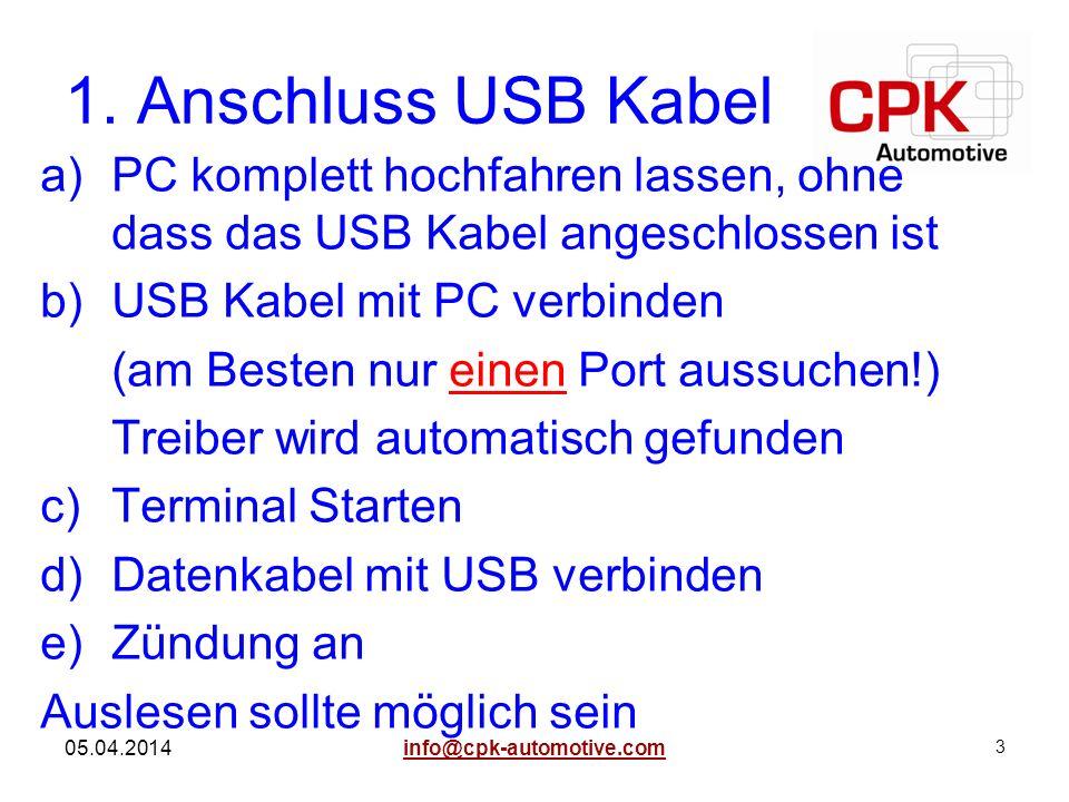 1. Anschluss USB Kabel PC komplett hochfahren lassen, ohne dass das USB Kabel angeschlossen ist. USB Kabel mit PC verbinden.