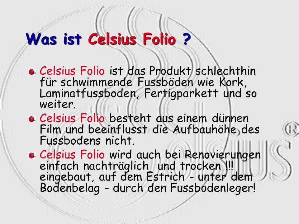 Was ist Celsius Folio Celsius Folio ist das Produkt schlechthin für schwimmende Fussböden wie Kork, Laminatfussboden, Fertigparkett und so weiter.