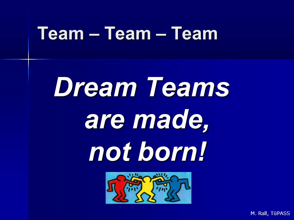 Dream Teams are made, not born!