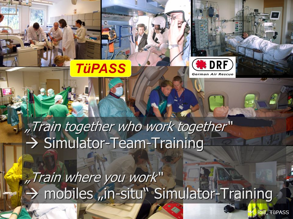 "TüPASS ""Train together who work together  Simulator-Team-Training ""Train where you work  mobiles ""in-situ Simulator-Training."