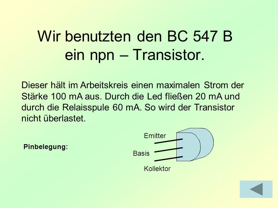 Wir benutzten den BC 547 B ein npn – Transistor.
