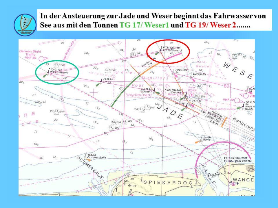 In der Ansteuerung zur Jade und Weser beginnt das Fahrwasser von See aus mit den Tonnen TG 17/ Weser1 und TG 19/ Weser 2.......