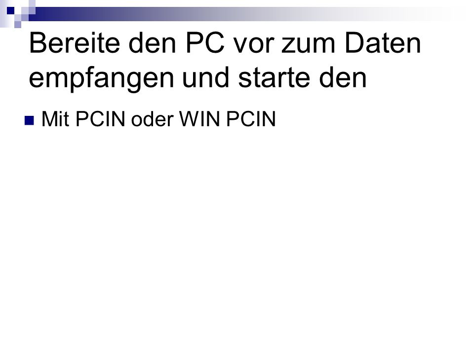 Bereite den PC vor zum Daten empfangen und starte den