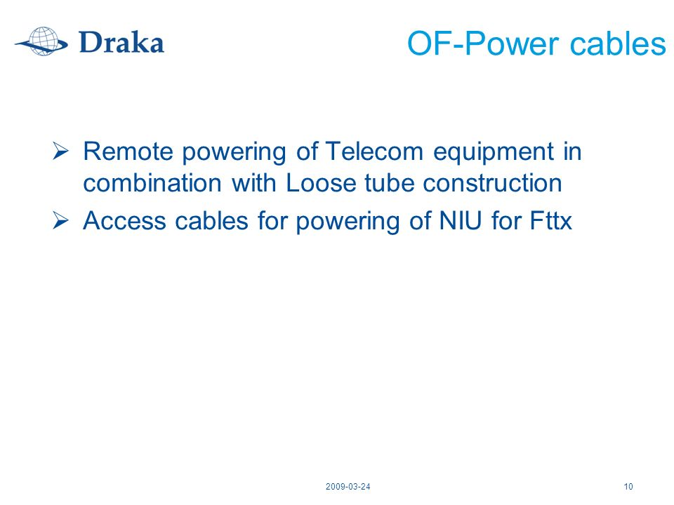 OF-Power cables Remote powering of Telecom equipment in combination with Loose tube construction. Access cables for powering of NIU for Fttx.