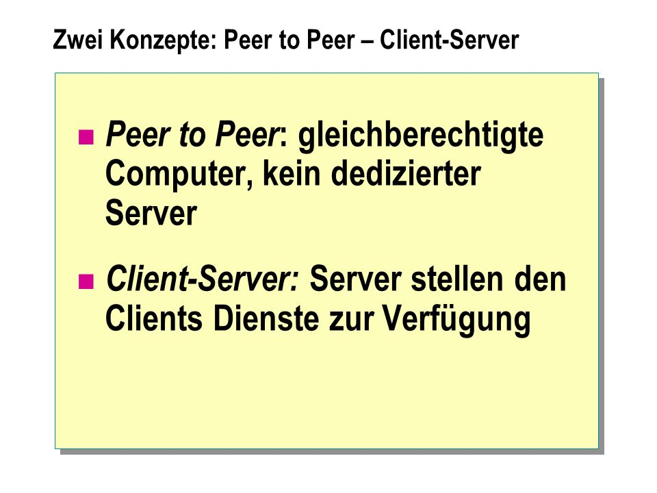 Zwei Konzepte: Peer to Peer – Client-Server