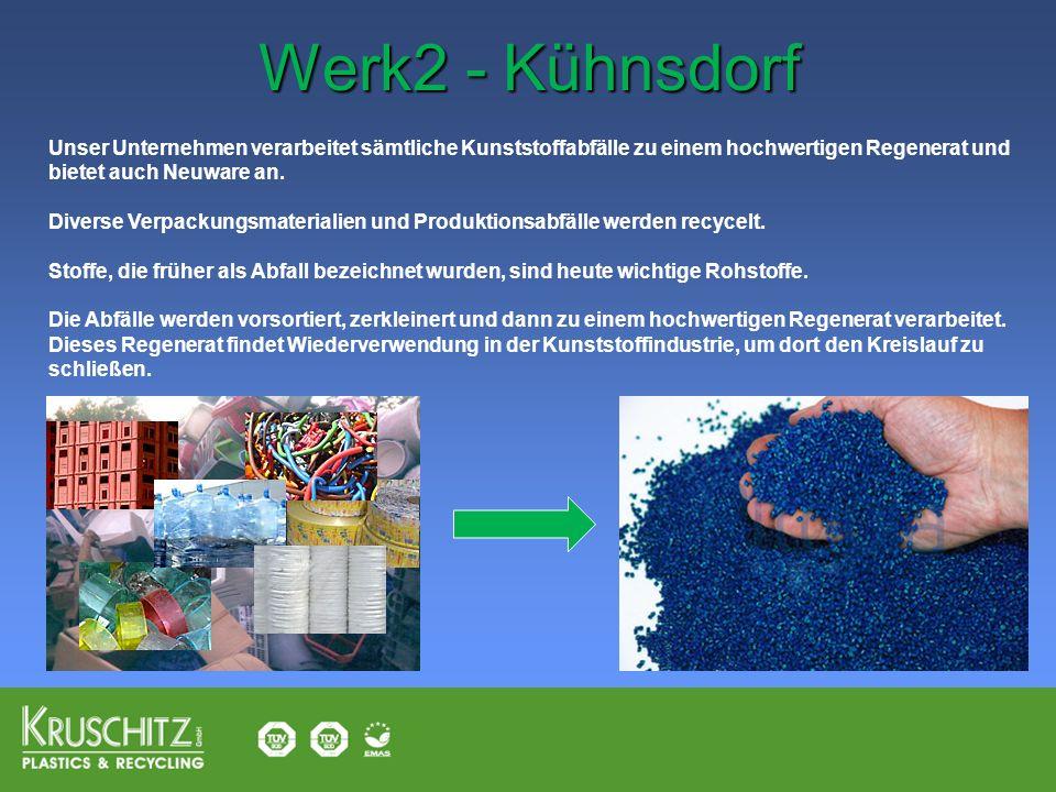 Werk2 - Kühnsdorf Unser Unternehmen verarbeitet sämtliche Kunststoffabfälle zu einem hochwertigen Regenerat und bietet auch Neuware an.