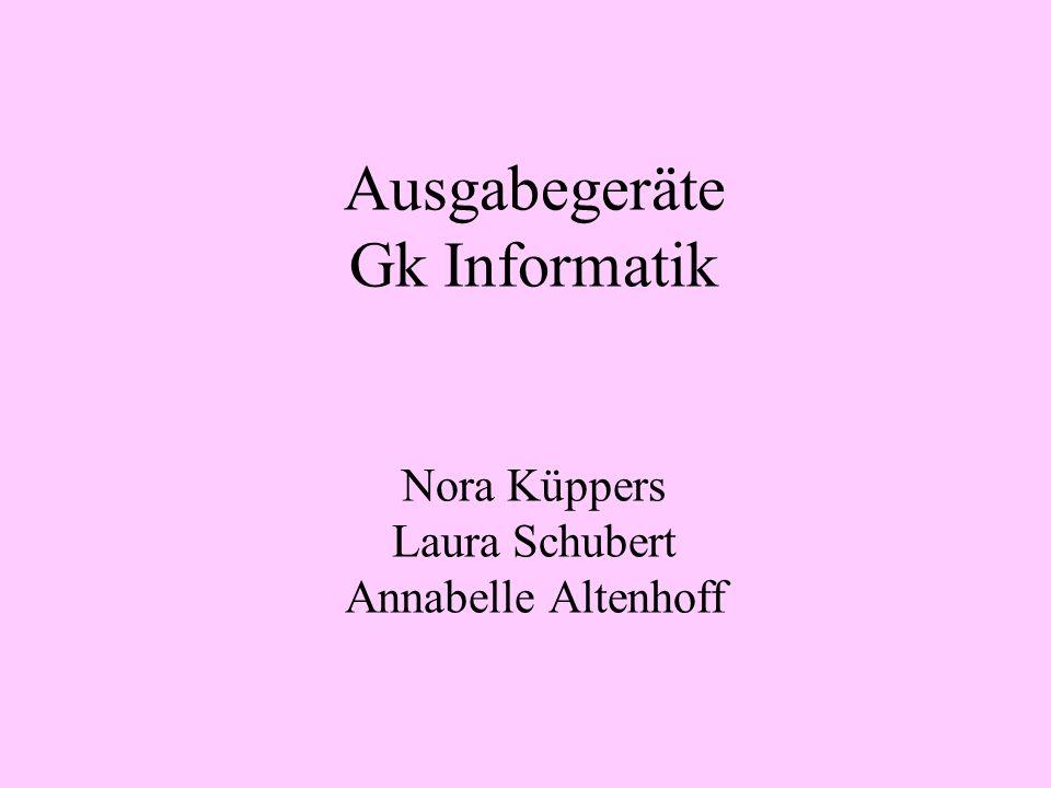 Ausgabegeräte Gk Informatik Nora Küppers Laura Schubert Annabelle Altenhoff