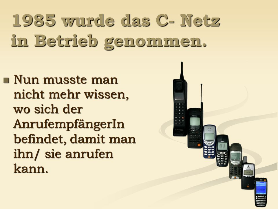 1985 wurde das C- Netz in Betrieb genommen.