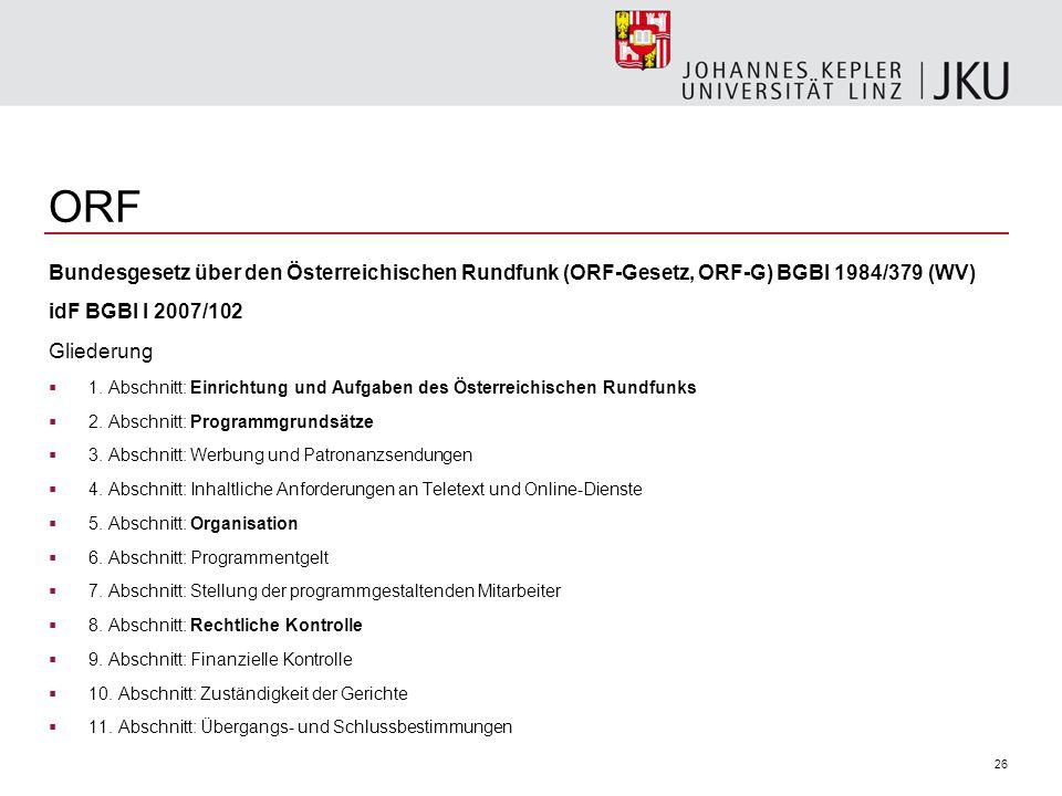 ORF Bundesgesetz über den Österreichischen Rundfunk (ORF-Gesetz, ORF-G) BGBl 1984/379 (WV) idF BGBl I 2007/102.
