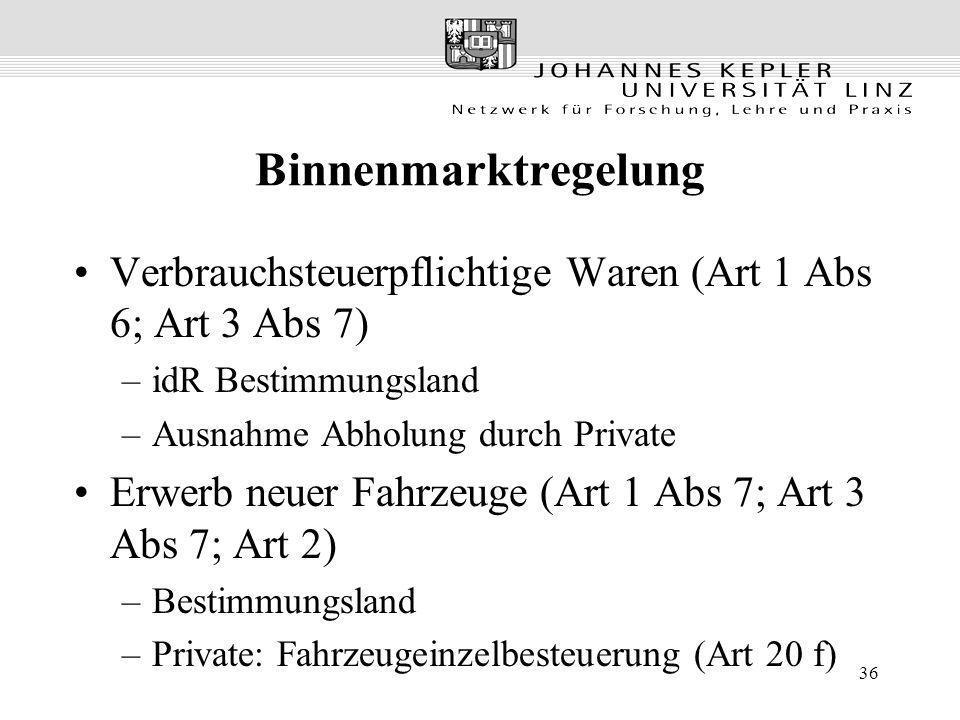 Binnenmarktregelung Verbrauchsteuerpflichtige Waren (Art 1 Abs 6; Art 3 Abs 7) idR Bestimmungsland.